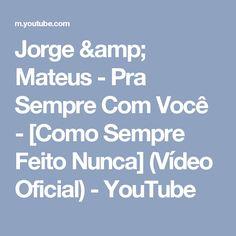 Jorge & Mateus - Pra Sempre Com Você - [Como Sempre Feito Nunca] (Vídeo Oficial) - YouTube