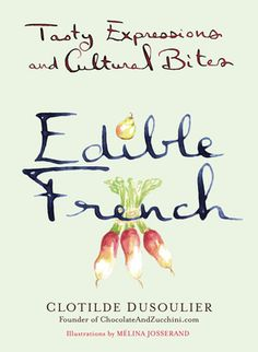 Edible French by Clotilde Dusoulier,Melina Josserand, Click to Start Reading eBook, The idiosyncrasies of language can tell us a lot about a culture. In this delightful book, Clotilde D