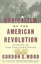 The Radicalism of the American Revolution by Gordon S. Wood - 1993 Winner of the Pulitzer Prize for History