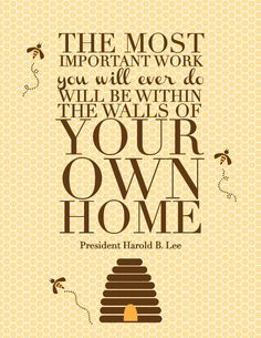 harold b lee quote. How true.  I have always found such comfort in entertaining, family dinners and any memory that I create at home.  Love that I am blessed to have 4 walls to do it in! Single Mom Quotes #mom #motherhood