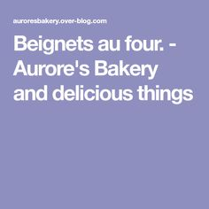 Beignets au four. - Aurore's Bakery and delicious things Beignets, Mardi Gras, Mets, Biscuits, Bakery, Blog, Ainsi, Muffin, Nutrition