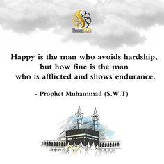 Happy is the man who avoids hardship, but how fine is the man who is afflicted and shows endurance. Prophet Muhammad (Peace be upon him) #deen #dua #islam #namaz #jannah #Allah #Muhammad #love #zakat #salah #Quran #Mecca #Medina #good #slient #speak #masjid #islamicculture #sunnah #nasheed #hijab #muslim #ramadan #hadith #islamicreminder #ummah #prayer #prophet #shiningislam Muslim Ramadan, Peace Be Upon Him, Prophet Muhammad, Mecca, Hadith, Deen, Quran, The Man, Allah
