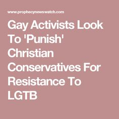 Gay Activists Look To 'Punish' Christian Conservatives For Resistance To LGTB