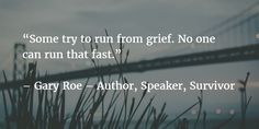 """""""Some try to run from grief. No one can run that fast."""""""