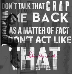 """Don't talk that crap when you call me back. As a matter of fact don't act like that."" Falling In Reverse - Fashionably Late"