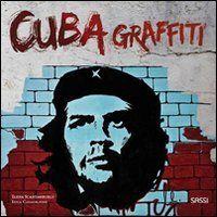 Cuba graffiti. La politica al muro: Amazon.it: Elena Scantamburlo, Luca Casagrande: Libri