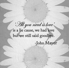 #john #sad #mensagens #vibes #lie #flowers #cris #quotes #mayer #love #good #goodbye  https://weheartit.com/entry/301188679?context_page=9&context_type=explore