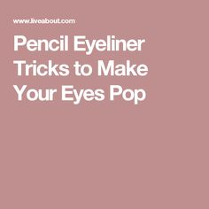 Pencil Eyeliner Tricks to Make Your Eyes Pop