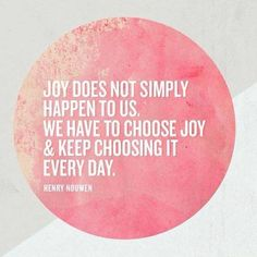 Joy does not simply happen to us. We have to choose joy and keep choosing it every day. Joy Quotes, Positive Quotes, Motivational Quotes, Life Quotes, Inspirational Quotes, Grateful To God Quotes, Quotes About Joy, Mindset Quotes, Positive Attitude
