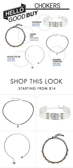 """Hello Good Buy: Chokers"" by polyvore-editorial ❤ liked on Polyvore featuring Frasier Sterling, Topshop, Joomi Lim, women's clothing, women, female, woman, misses, juniors and HelloGoodBuy"