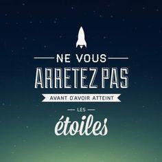 Ne vous arrêtez pas avant d'avoir atteint les étoiles...