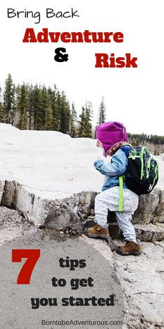"""7 tips to encourage your children to adventure and take risks. """"Teaching children to be courageous and adventure helps them learn to take appropriate risks, builds self confidence and increases motivation when faced with challenges. """""""