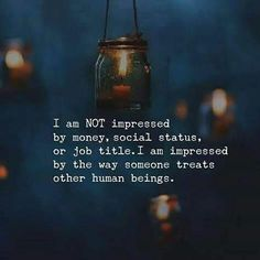 Positive Quotes : I am not impressed by money social status or job title. - Hall Of Quotes True Quotes, Words Quotes, Motivational Quotes, Inspirational Quotes, Sayings, I Am Me Quotes, The Words, Reality Quotes, Success Quotes