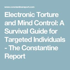 Electronic Torture and Mind Control: A Survival Guide for Targeted Individuals - The Constantine Report