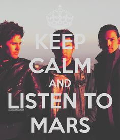 KEEP CALM AND LISTEN TO MARS  30 seconds to Mars