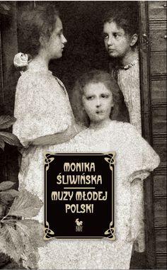 """""""Muzy Młodej Polski. Życie i świat Marii, Zofii i Elizy Pareńskich"""" Monika Śliwińska Cover by Andrzej Barecki Published by Wydawnictwo Iskry 2014"""