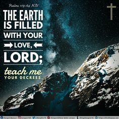 The earth is filled with your love, Lord; teach me your decrees. Psalms 119:64 NIV Best Bible Verses, Spiritual Needs, Psalms, Spirituality, Lord, Love You, Earth, Teaching, Te Amo