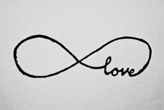Infinity/Love...I want this tattoo with boys names somehow in it...too bad Sean would kill me if I got it!