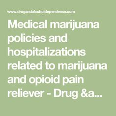 Medical marijuana policies and hospitalizations related to marijuana and opioid pain reliever - Drug & Alcohol Dependence