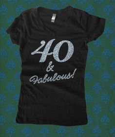 1986737b8 40 & Fabulous Glitter Sporty V Neck T Shirt. 40th Birthday Ideas For ...