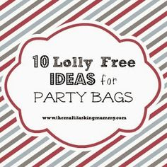 The Multitasking Mummy: 10 'Lolly Free' Ideas for Party Bags #MummyMondays