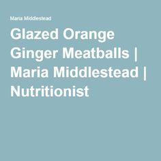 Glazed Orange Ginger Meatballs | Maria Middlestead | Nutritionist