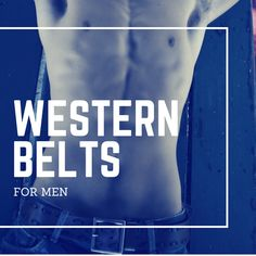 Complete guide to choose the correct Western Belts for Men - All the info your need to compliment your outfit