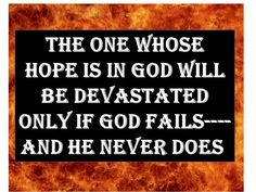 My hope is in the Lord.