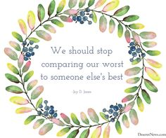 """""""We can stop comparing our worst to someone else's best."""" -Sister Joy D. Lds Quotes, Uplifting Quotes, Great Quotes, Inspirational Quotes, Lds Memes, Scripture Quotes, Happy Quotes, True Quotes, General Conference Quotes"""
