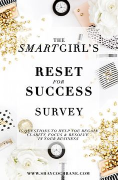 15 questions to help you gain clarity and refocus your business for the new year! Shay Cochrane / The Smart Girl's Reset for Success Survey!