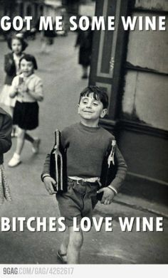 Bitches do love wine.