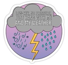 """Inspired by 'Rose-Coloured Boy' from Paramore album 'After Laughter' / Reads """"Low-Key, No pressure, Just hang with me and my weather / Tweet me on twitter if you buy something! @twigggggy_ / https://twitter.com/twigggggy_ • Also buy this artwork on stickers, apparel, stationery, and more."""