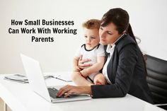 HOW SMALL BUSINESSES CAN WORK WITH WORKING PARENTS