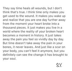 A little bit true also with a disease and chronic pain. You never healed and be happy, it always a scar