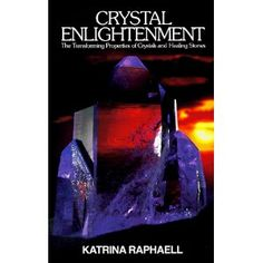 Crystal Enlightenment: The Transforming Properties of Crystals and Healing Stones (Crystal Trilogy, Vol. 1)