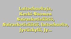 Laitoshuoltaja, Keski-Suomen Sairaskotisäätiö, Sairaskotisäätiö, laitoshuolto, Jyväskylä,...
