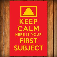 Keep Calm Here Is Your First Subject  Poster by BlindScience