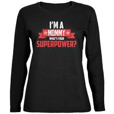 I'm A Mommy What's Your Superpower Black Womens Long Sleeve T-Shirt
