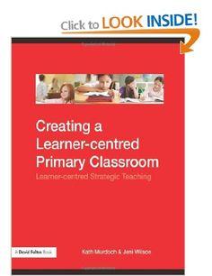Creating a Learner-centred Primary Classroom: Learner-centered Strategic Teaching David Fulton Books: Amazon.co.uk: Kath Murdoch, Jeni Wilson: Books