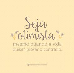 Seja otimista! #mensagenscomamor #frases #pensamentos #otimismo #vida #sentimentos #pessoas #reflexões