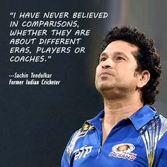 """#InspirationalQuote : """"I have never believed in comparisons, whether they are about different eras, players or coaches."""" - #SachinTendulkar"""
