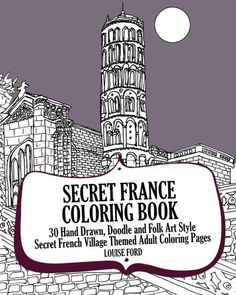 Secret France Coloring Book: 30 Hand Drawn, Doodle and Folk Art Style Secret French Village Themed Adult Coloring Pages (Volume Adult Coloring Pages, Coloring Books, Hand Drawn, Folk Art, How To Draw Hands, Doodles, France, Gifts, Amazon