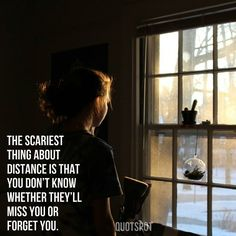 'The scariest thing about distance is that you don't know whether they'll miss you or forget you.' -Quotspot #quotes #love #words