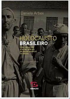 Holocausto Brasileiro: Vida, Genocídio e 60 Mil Mortes no Maior Hospício do Brasil [Brazilian Holocaust: Life, Genocide and 60 thousand deaths in the biggest hospice in Brazil)
