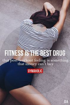 fba5589717ecc Fitness Is The Best Drug That post-workout feeling is something that money  can