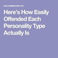 Here's How Easily Offended Each Personality Type Actually Is