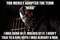 """And they get especially offended when you confuse the terms """"nerd"""" and """"geek.""""   18 Signs You're Dating A Nerd"""