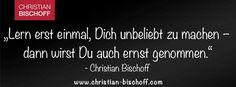 """Wenn Du """"everybody`s Darling"""" sein willst, bist Du in Wirklichkeit """"everybody`s Depp"""". Mach die Fresse auf, wenn Dir etwas nicht passt und sag, was gesagt werden muss. Du kommst nicht weiter, wenn Du überall beliebt sein willst. Respekt kommt vor mögen!  #DIEKUNST Christian Bischoff, Everybody's Darling, Motivation, Positivity, Lifestyle, Quotes, Respect, Popular, True Words"""