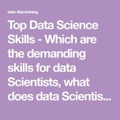 Top Data Science Skills - Which are the demanding skills for data Scientists, what does data Scientist do, Data Scientist Job Requirements and Job Roles