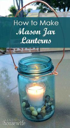 DIY Project: How to Make Mason Jar Lanterns.  You can buy Mason jar lanterns many places, but when they are so easy and cheap to make, why not make them yourself?!   The Happy Housewife